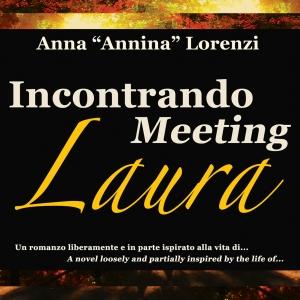 "Anna ""Annina"" Lorenzi Incontrando Laura. Un romanzo... Meeting Laura. A novel..."